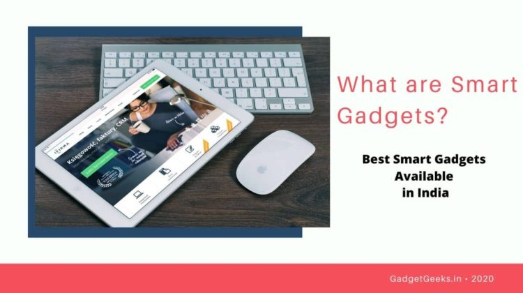 What are Smart gadgets - Best Smart Gadgets Available in India